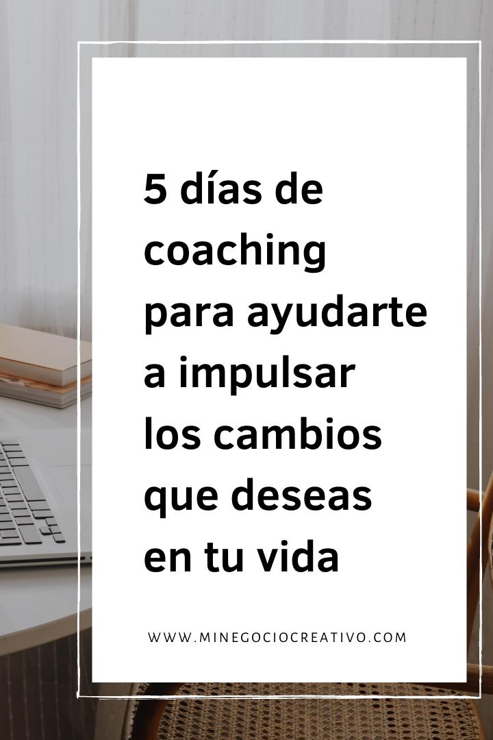 5 Dias De Coaching Para Ayudarte A Impulsar Los Cambios Que Deseas En Tu Vida Emprendedor Coaching Emprendimiento Businessco Cambio Emprendedor Presupuesto
