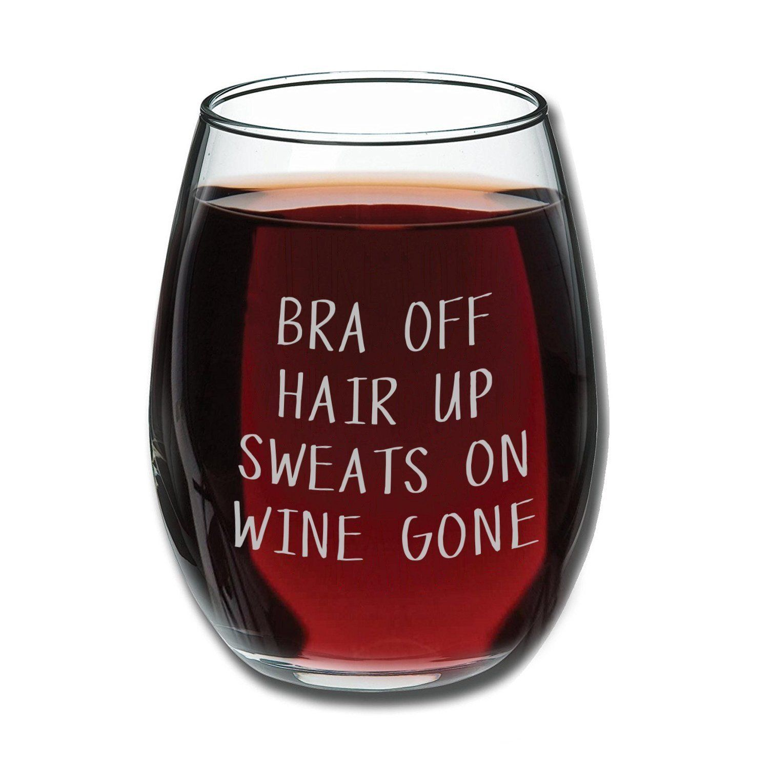 Amazon Com Bra Off Hair Up Sweats On Wine Gone Funny 15oz Wine Glass Unique Gift Idea For Her M Funny Wine Glass Gifts For Wine Lovers Stemless Wine Glass