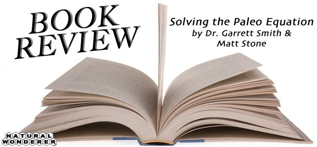 """Review of """"Solving the Paleo Equation"""" by Dr. Garrett Smith and Matt Stone-- See it now at http://naturalwonderer.com/solving-the-paleo-equation-review/"""