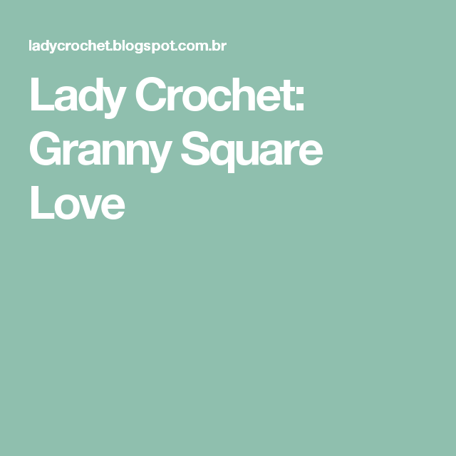 Lady Crochet: Granny Square Love | crochê | Pinterest