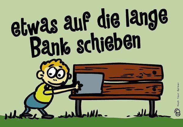 Ich Sollte Es Nicht Auf Die Lange Bank Schieben Und Sofort Loslegen En To Put Sth Into Cold Storage Deutsche Worter Deutsch Vokabeln