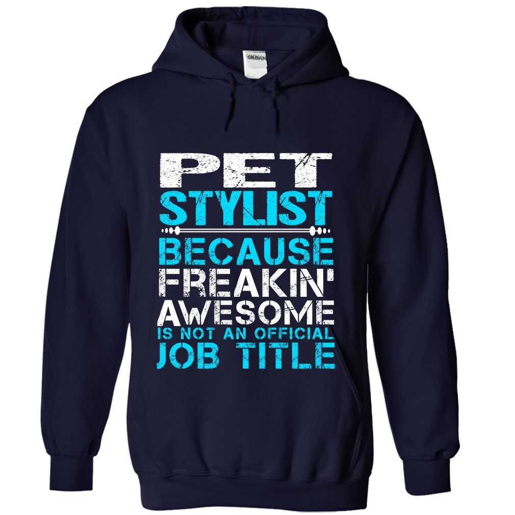 PET STYLIST Because FREAKING Awesome Is Not An Official Job Title T-Shirts, Hoodies. CHECK PRICE ==► https://www.sunfrog.com/No-Category/PET-STYLIST--Freaking-awesome-7511-NavyBlue-Hoodie.html?id=41382
