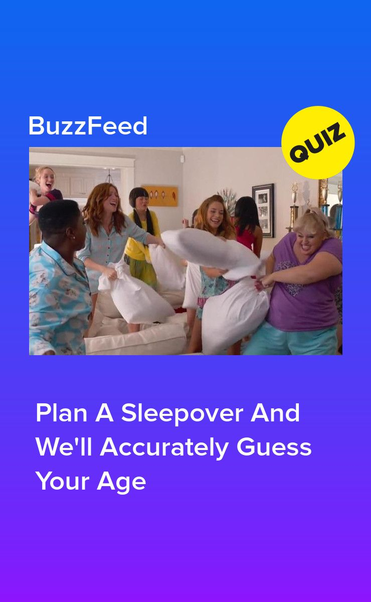 Plan A Sleepover And We'll Accurately Guess Your Age