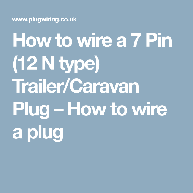 How to wire a 7 Pin (12 N type) Trailer/Caravan Plug – How to wire a ...