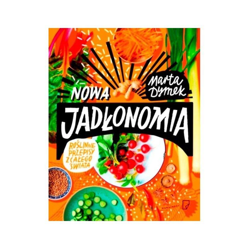 Ksiazka Nowa Jadlonomia Roslinne Przepisy Z Calego Swiata Marty Dymek Books Book Cover Books To Read