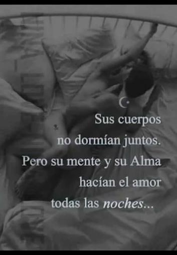 Pero Su Mente Y Su Alma Hacian El Amor Todas Las Noches Amor