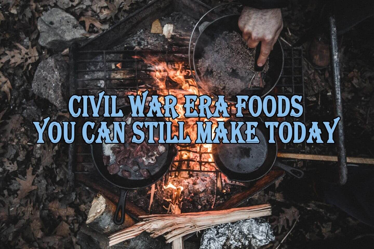 Civil War Era Foods You Can Still Make Today Survival Food War Recipe Emergency Food Supply