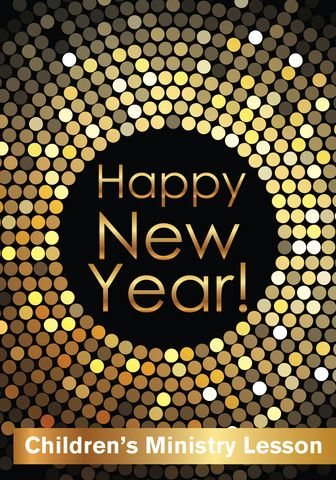 New Year Children S Church Lesson Happy New Year Childrens Church Lessons Childrens Ministry Lessons Childrens Ministry Curriculum