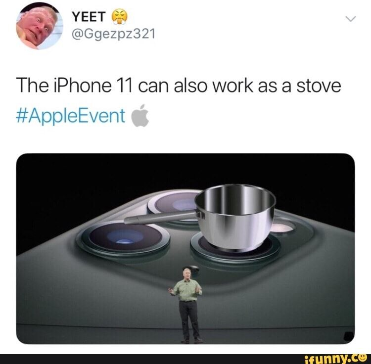 The iPhone 11 can also work as a stove , iFunny )