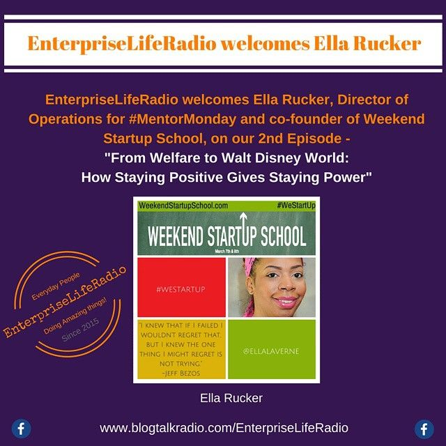 EnterpriseLifeRadio welcomes Ella Rucker, Director of Operations for #MentorMonday and Co-Founder of Weekend Startup School, with From Welfare to Walt Disney World: How Staying Positive Gives Staying Power