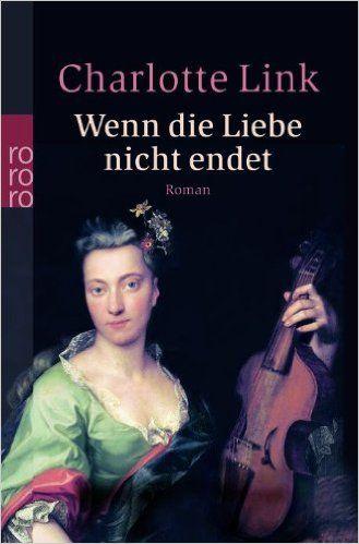 Wenn die Liebe nicht endet.: Charlotte Link: 9783499232329: Amazon.com: Books