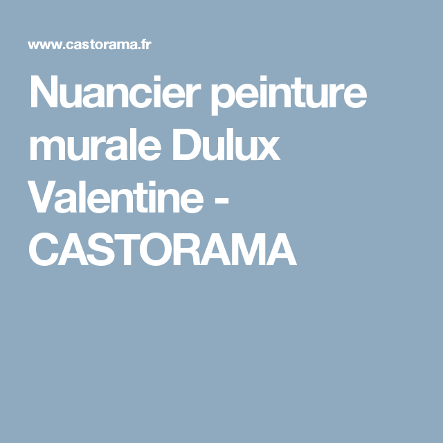 nuancier peinture murale dulux valentine castorama pour la maison. Black Bedroom Furniture Sets. Home Design Ideas