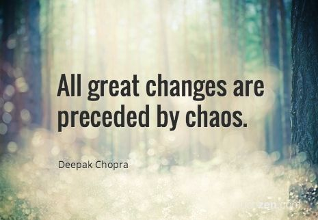 All Great Changes Are Preceded By Chaos Deepak Chopra Quotes