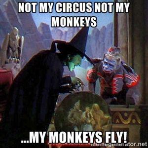 86c0c0a88719c8ee3d64baf5c3aadc71 not my circus not my monkeys my monkeys fly! wicked witch of