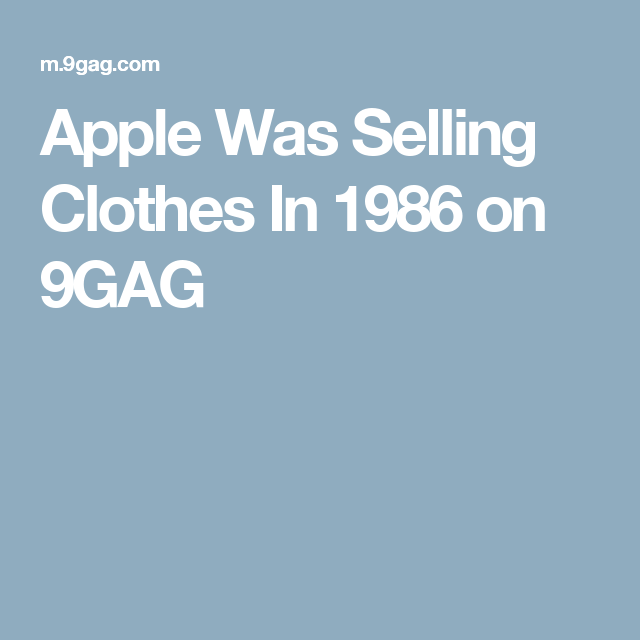 Apple Was Selling Clothes In 1986 on 9GAG