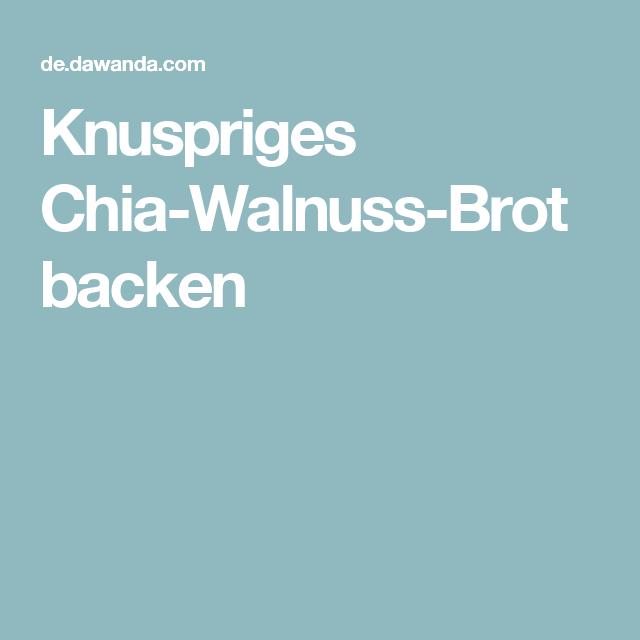 Knuspriges Chia-Walnuss-Brot backen
