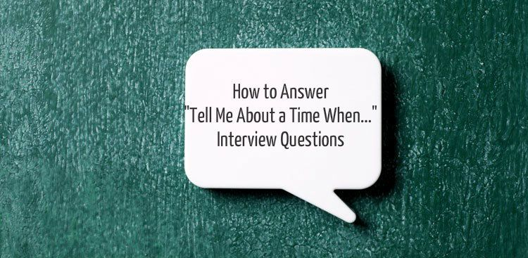 "How to Answer ""Tell Me About a Time When..."" Interview ..."