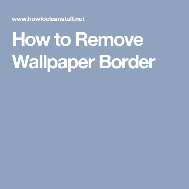 How To Remove Wallpaper Border Remove Wallpaper Borders Wallpaper Border Removable Wallpaper