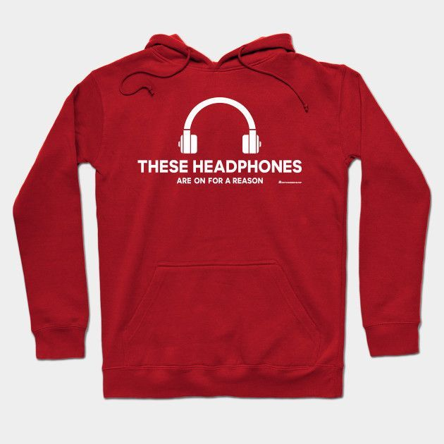 These Headphones Are On For A Reason Hoodie