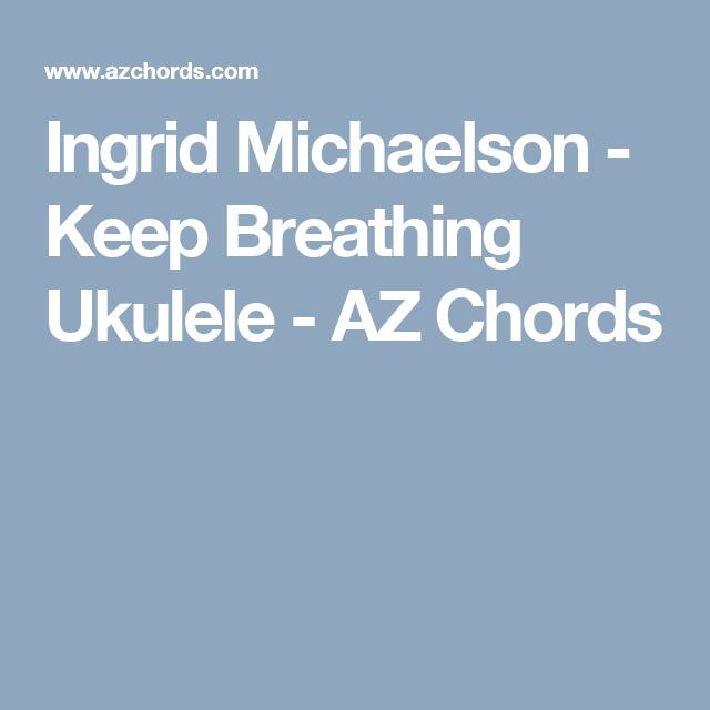 Ingrid Michaelson Keep Breathing Ukulele Az Chords Ukulele