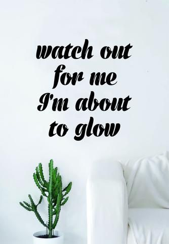 Watch Out For Me I M About To Glow Quote Wall Decal Sticker Room