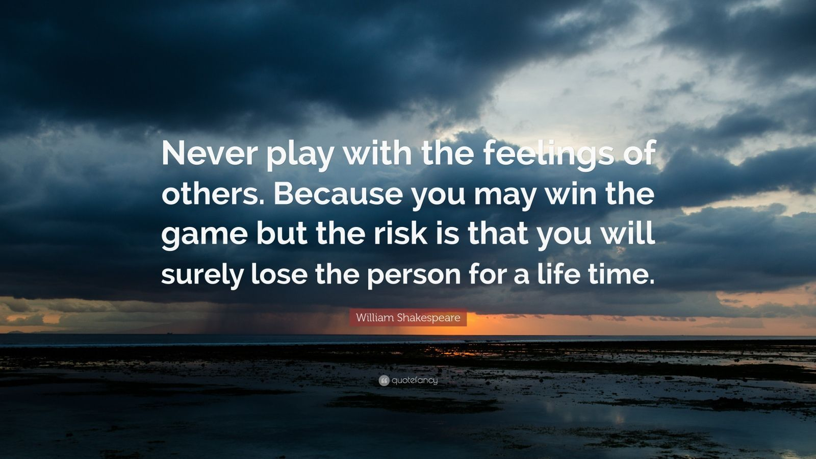 "Shakespeare Quotes About Life William Shakespeare Quote ""Never Play With The Feelings Of Others"