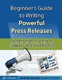 Free Kindle Book -  [Business & Money][Free] Beginner's Guide to Writing Powerful Press Releases: Secrets the Pros Use to Command Media Attention