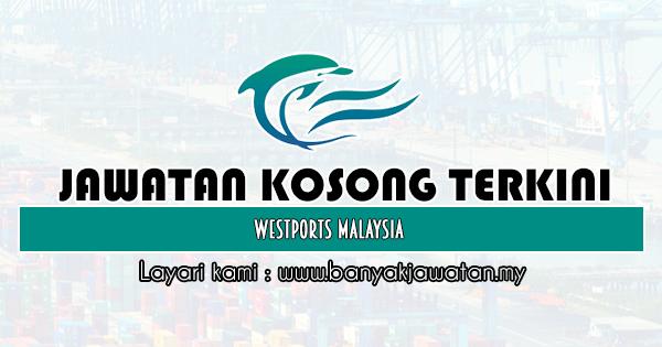 Jawatan Kosong Di Westports Malaysia 26 Jan 2020 Di 2020 Malaysia