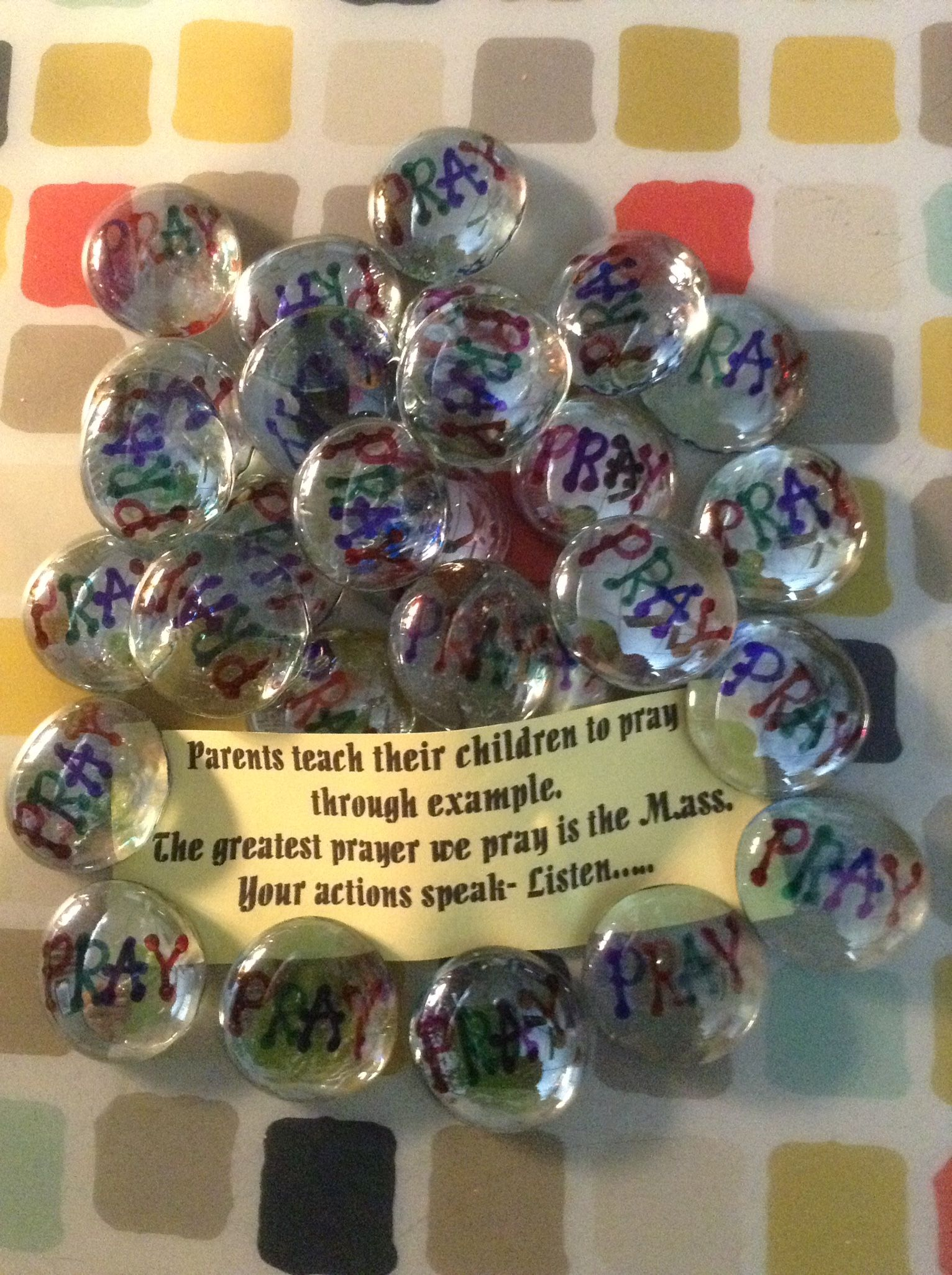 A gift for my Prep class parents to emphasize the importance of prayer. Print on glass stones from the Dollar Store.