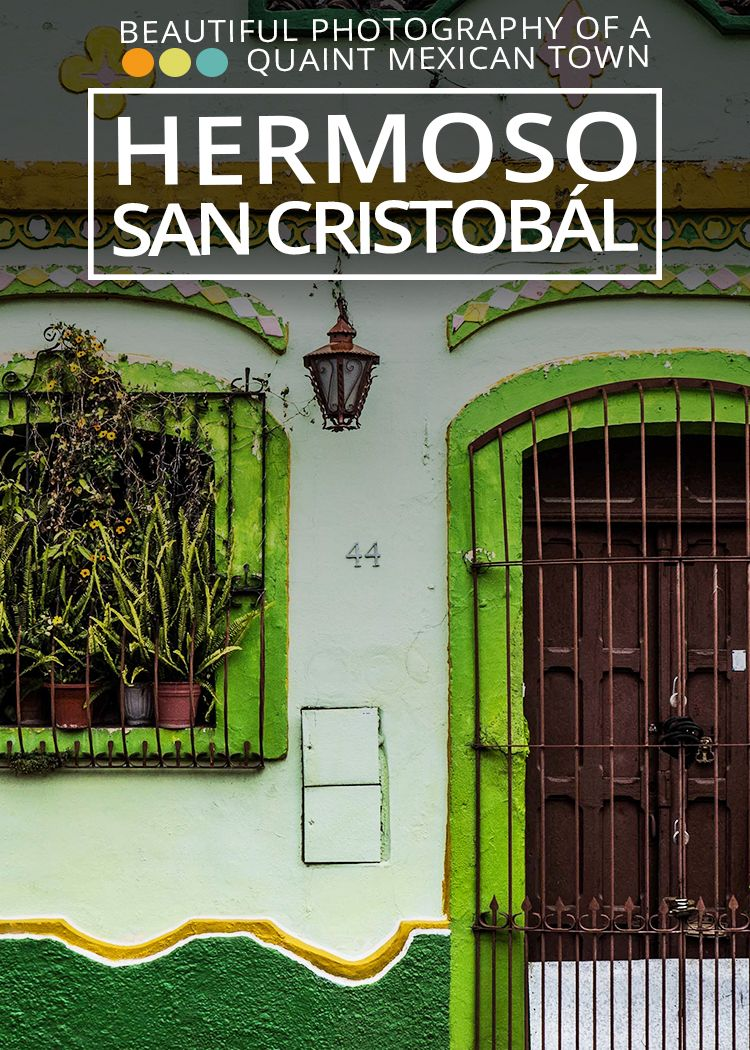 Beautiful Photography of the streets of San Cristobal de las Casas. Go there without leaving the room! - Castaway with Crystal