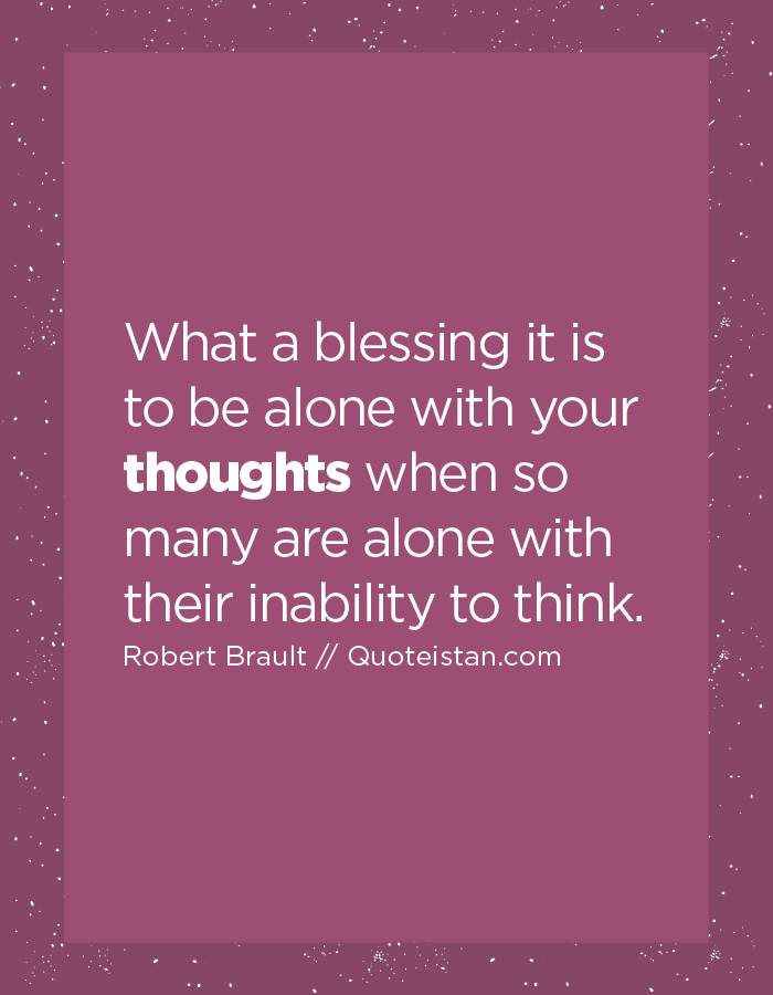 What a blessing it is to be alone with your #thoughts when so many ...