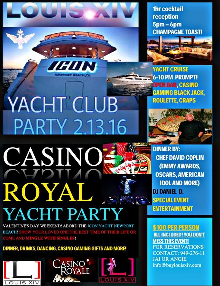 ... THE ANNUAL LOUIS XIV CASINO ROYAL YACHT CLUB PARTY FOR VALENTINE'S DAY  WEEKEND! 2/13/16 5pm - 10pm ABORD THE ICON YACHT NEWPORT BEACH!
