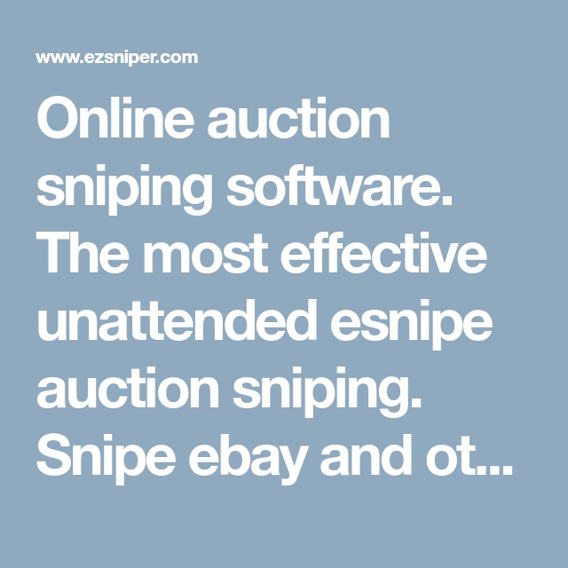 Online Auction Sniping Software The Most Effective Unattended Esnipe Auction Sniping Snipe Ebay And Others Online Auctions Ebay Auction Auction