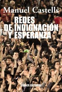 Manuel Castells: Redes de indignación y esperanza, Madrid, Alianza, 2012, 296 p. 18 €.  Ocurrió cuando nadie lo esperaba. En un mundo presa de la crisis económica, el cinismo político, la vaciedad cultural y la desesperanza, simplemente ocurrió.