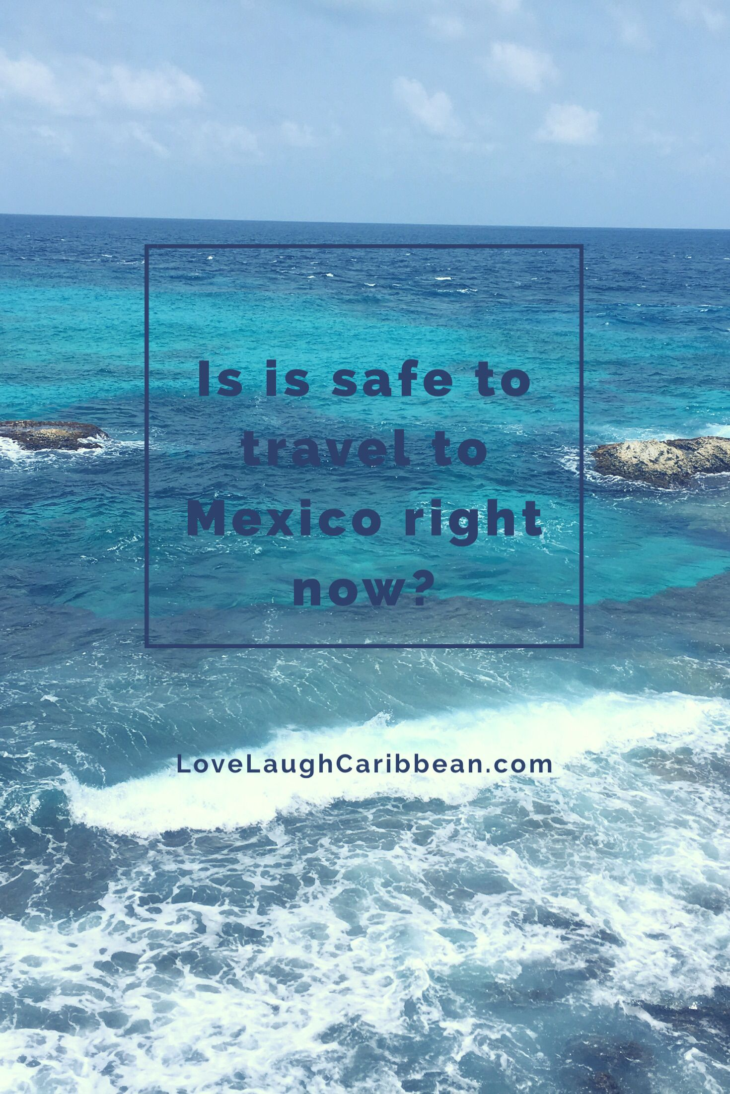 Is Mexico Safe For Travel Mexico Travel Caribbean Travel Travel