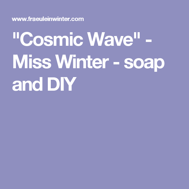"""""""Cosmic Wave"""" - Miss Winter - soap and DIY"""