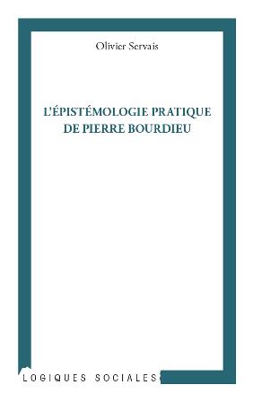 L'épistémologie pratique de Pierre Bourdieu / Olivier Servais - Paris : L'Harmattan, cop. 2012