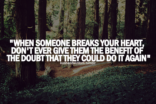 When Someone Breaks Your Heart Dont Ever Give Them The Benefit