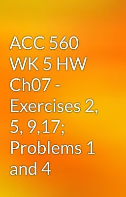 "Read ""ACC 560 WK 5 HW Ch07 - Exercises 2, 5, 9,17; Problems 1 and 4"" #wattpad #chicklit"