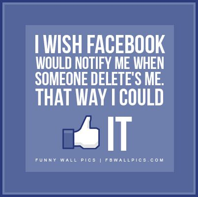 Ha Ha The Only Time I Delete Or Get Blocked Are When People Are Fake And Lairs God Has A Plan And T Facebook Quotes Funny Facebook Quotes Facebook Humor