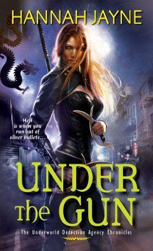 Under the Gun by Hannah Jayne |  Series: The Underworld Detective Agency Chronicles, BK#4  | Publication Date: February 5, 2013 | www.hannah-jayne.com | Urban Fantasy