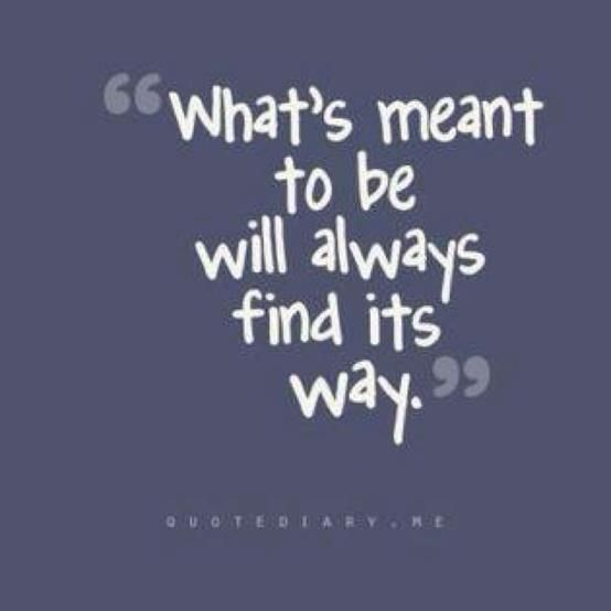 Whats Meant To Be Will Always Find Its Way Quotes Give It A
