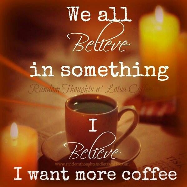 """with coffee all things are possible"""
