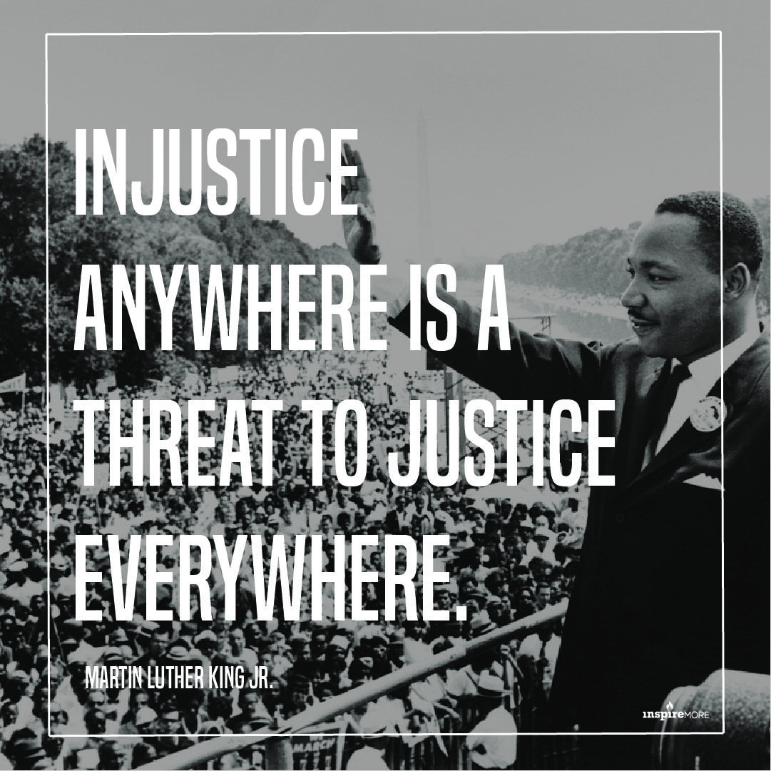 Injustice Anywhere Is A Threat To Justice Everywhere Justice Inspiration Mlk Martinlutherking Martin Luther King Jr King Jr Martin Luther King