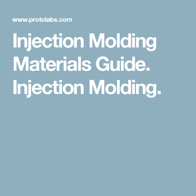 Injection Molding Materials Guide. Injection Molding.