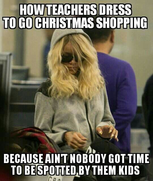 Funny Teaching Meme About Shopping Outside Of School Teacher Memes Funny Teacher Quotes Funny Funny Teaching Memes