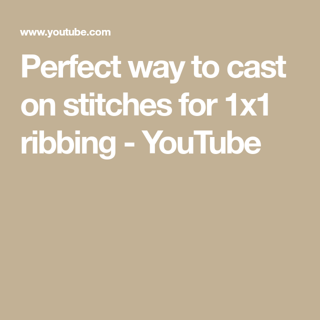 Perfect Way To Cast On Stitches For 1x1 Ribbing