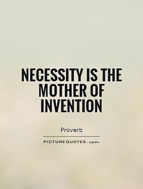 Invention Quote Proverb Mother Quotes Essay On Necessity I The Of