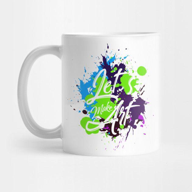 Art - Let's Make Art - Art - Mug | TeePublic #coolmugs