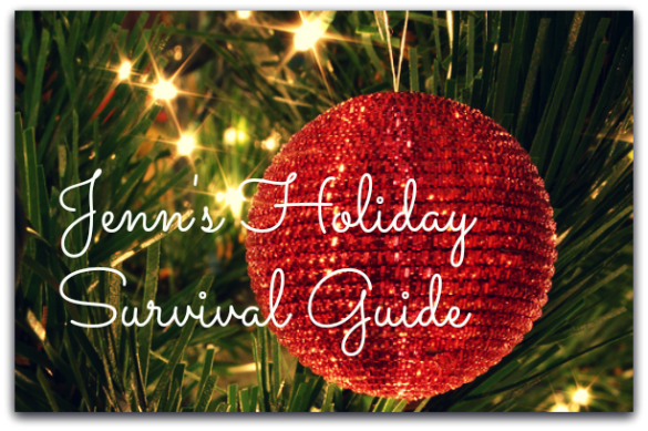 Jenn's holiday survival guide hasn't changed much over the years, and for good reason!